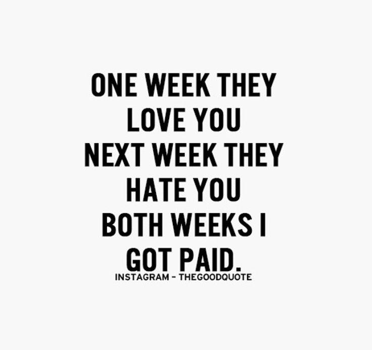 Both weeks I got paid