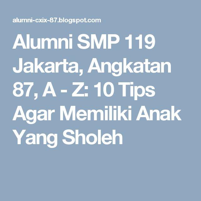 Alumni SMP 119 Jakarta, Angkatan 87, A - Z: 10 Tips Agar Memiliki Anak Yang Sholeh