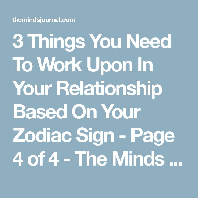 3 Things You Need To Work Upon In Your Relationship Based On Your Zodiac Sign - Page 4 of 4 - The Minds Journal