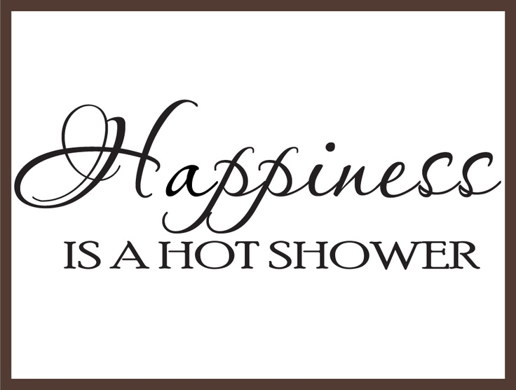 I will stay in the shower until the hot water is gone! I love it
