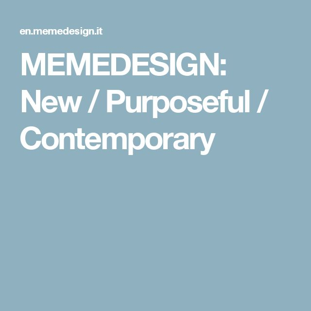 MEMEDESIGN: New / Purposeful / Contemporary