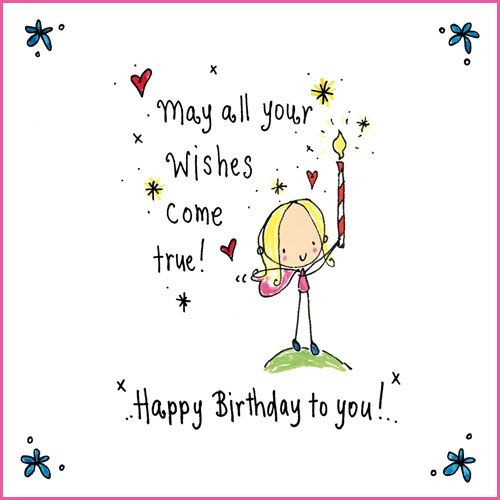 May all your wishes come true! Happy birthday to you!