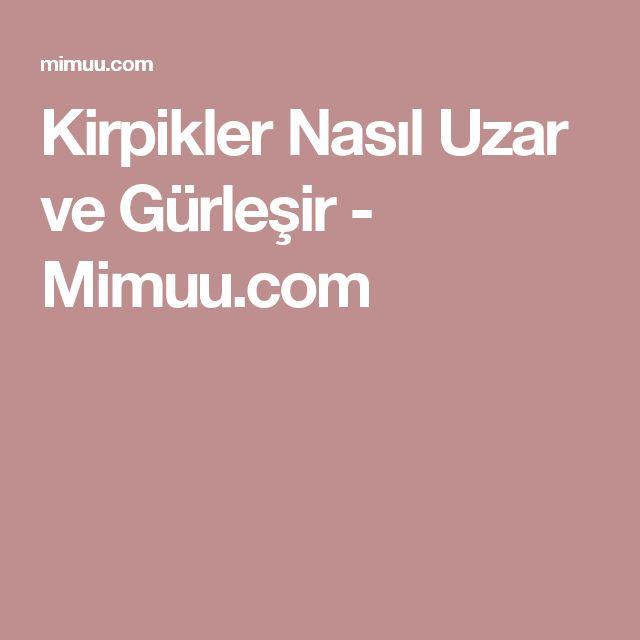 Kirpikler Nasıl Uzar ve Gürleşir - Mimuu.com