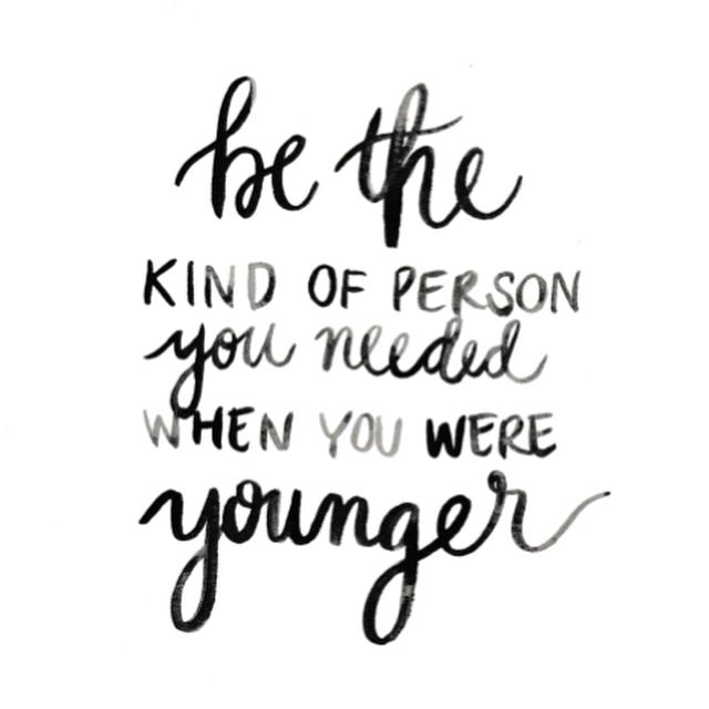 Be the kind of person you needed when you were younger Rachel Phillips Tenny www.racheltenny.com @rachel_tenny