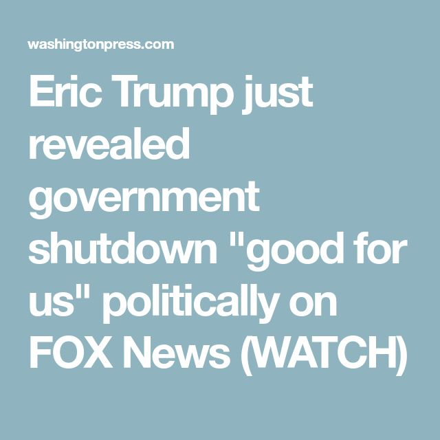 """Eric Trump just revealed government shutdown """"good for us"""" politically on FOX News (WATCH)"""