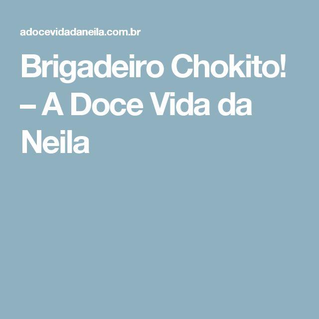 Brigadeiro Chokito! – A Doce Vida da Neila
