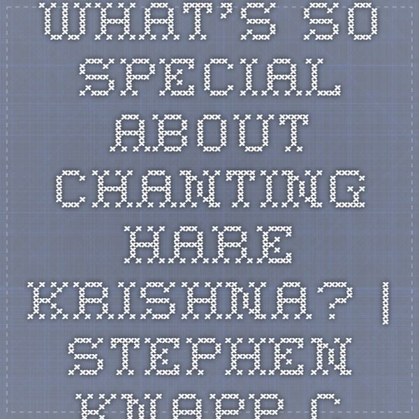 What's So Special About Chanting Hare Krishna?   Stephen-Knapp.com
