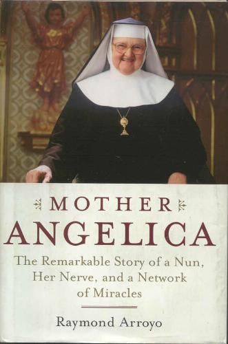 Mother Angelica of EWTN. Her astonishing life-story by Raymond Arroyo reviewed here … http://corjesusacratissimum.org/2009/05/book-review-mother-angelica-raymond-arroyo/