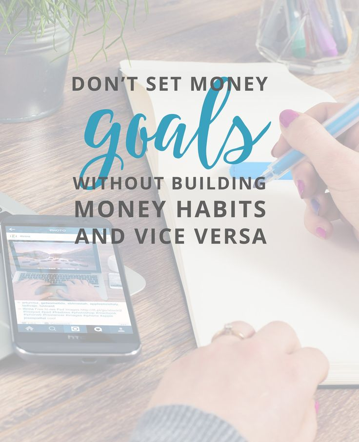 Sure, you can set money goals, but without killer financial habits - and vice versa - you won't get very far.