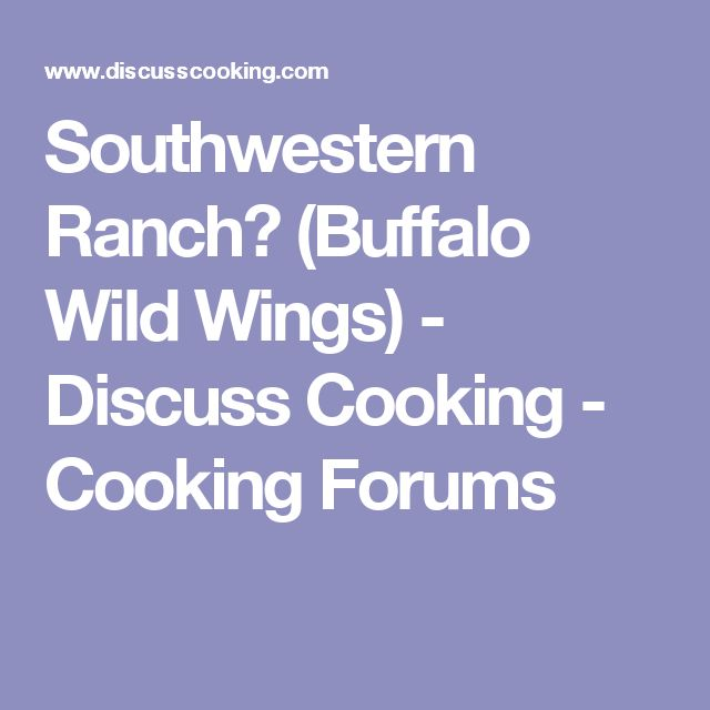 Southwestern Ranch? (Buffalo Wild Wings) - Discuss Cooking - Cooking Forums