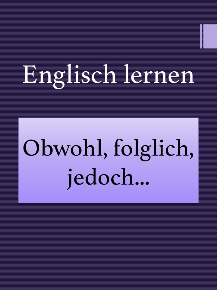 Englische Verbindungswörter Obwohl Jedoch Folglich Englisch