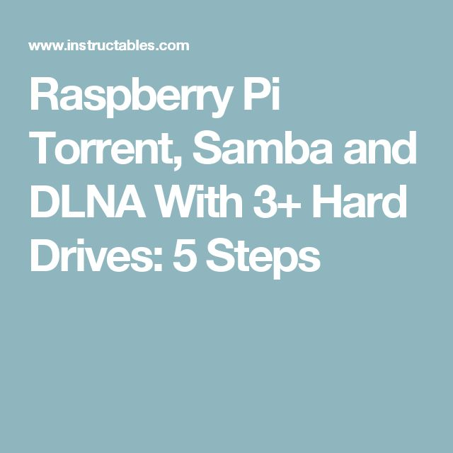 Raspberry Pi Torrent, Samba and DLNA With 3+ Hard Drives: 5 Steps