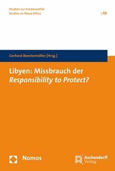 Libyen : Missbrauch der Responsibility to Protect? / Gerhard Beestermöller (Hrsg.). -- Baden-Baden :  Nomos ;  Münster :  Aschendorff Verlag,  2014.