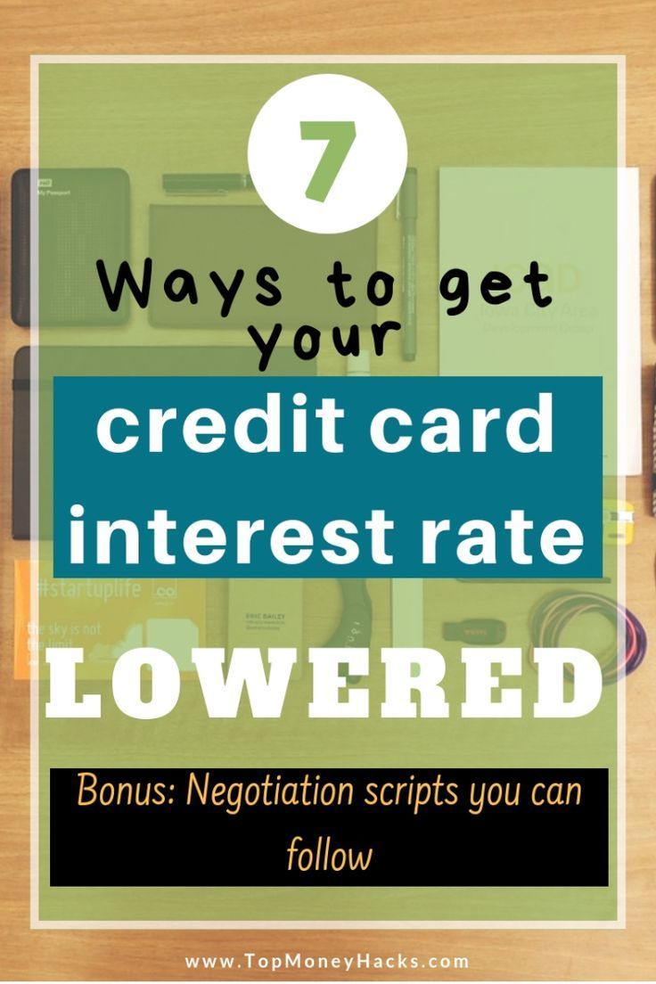 7 Ways How To Get A Lower Credit Card Interest Rate Plus Negotiation Scripts Credit Card Credit Card Transfer Credit Card Interest Credit Card Consolidation