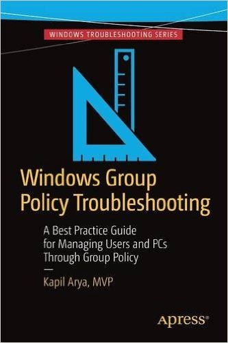 Windows Group Policy Troubleshooting: A Best Practice Guide for Managing Users and PCs...