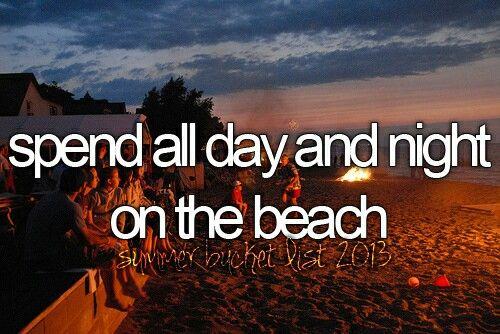 Spend all day and night on the beach. #bucketlist #thingsiwannado