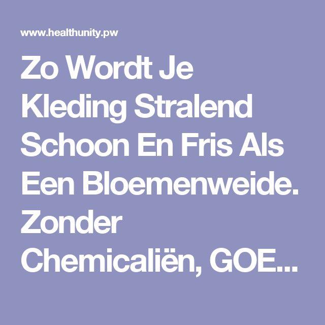 Zo Wordt Je Kleding Stralend Schoon En Fris Als Een Bloemenweide. Zonder Chemicaliën, GOEDKOOP En Eenvoudig! | Health Unity