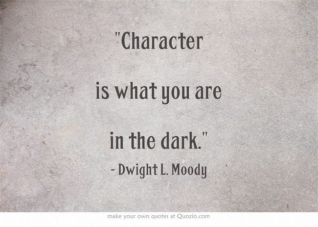 Http Noblequotes Com: Character Is What You Are In The Dark.