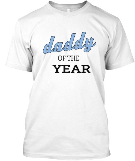 """Father's Day Gift """"Daddy Of The Year"""" T-Shirt  http://teespring.com/daddy-of-the"""