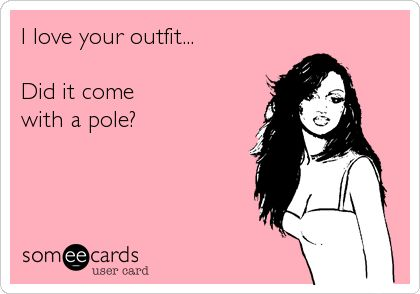 I love your outfit... Did it come with a pole?