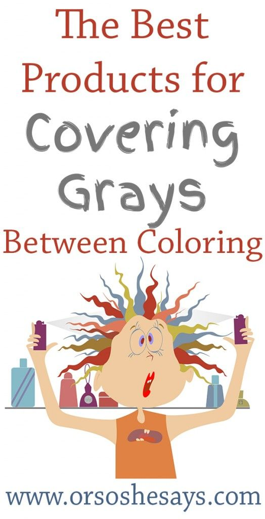 Best Products for Covering Gray Hair Between Colorings - Or so she says...