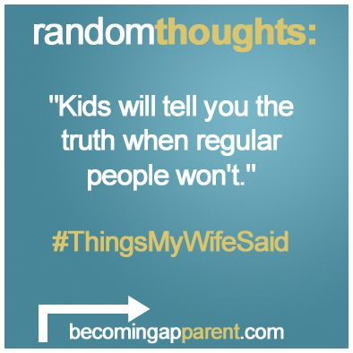 """""""Kids will tell you the truth when regular people won't...""""    #ThingsMyWifeSaid #newdad #parenting #kids #blog"""