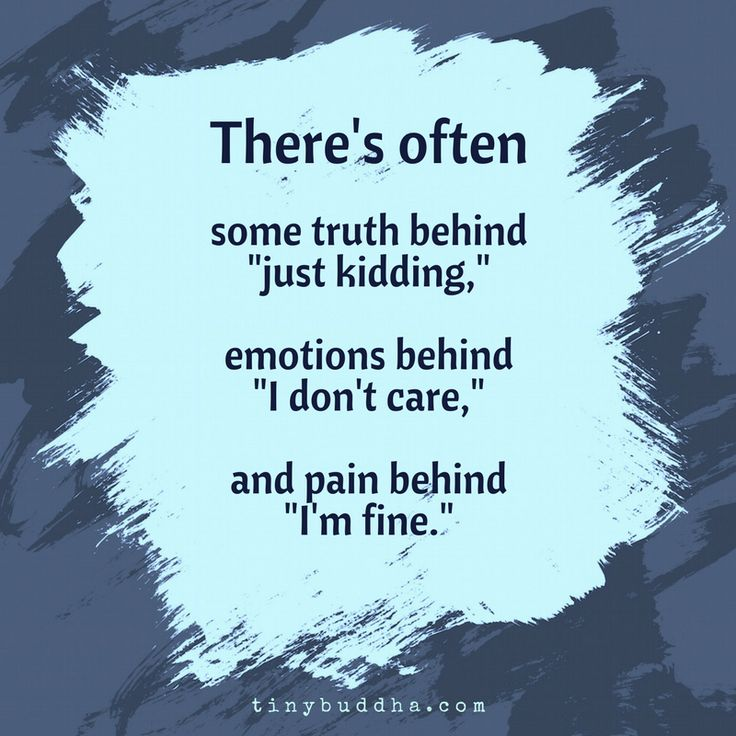 "There's often some truth behind ""just kidding,"" emotions behind ""I don't care,"" and pain behind ""I'm fine."""