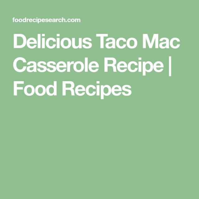Delicious Taco Mac Casserole Recipe | Food Recipes