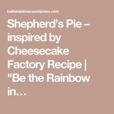 "Shepherd's Pie – inspired by Cheesecake Factory Recipe | ""Be the Rainbow in…"