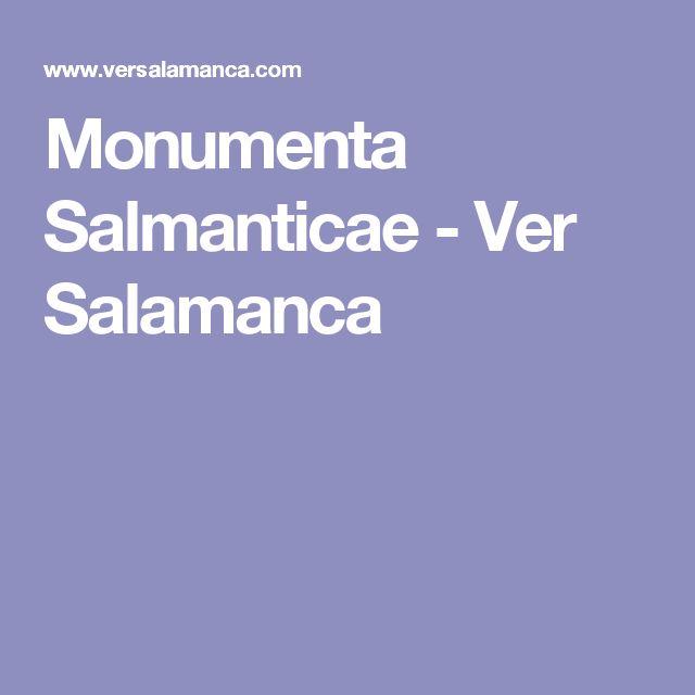 Monumenta Salmanticae - Ver Salamanca