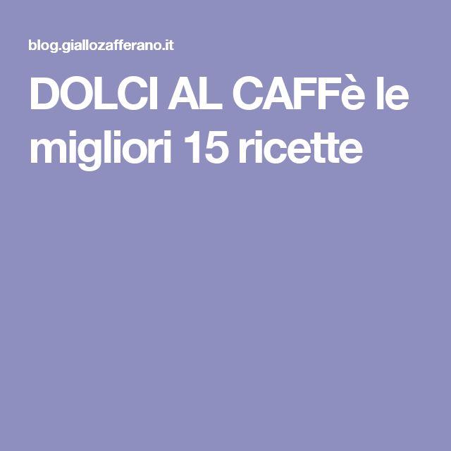 DOLCI AL CAFFè le migliori 15 ricette