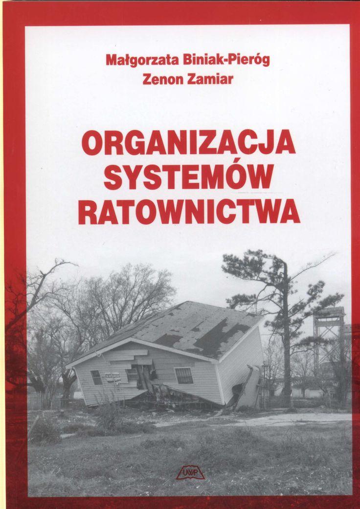Biniak-Pieróg M., Zamiar Z.: Organizacja systemów ratownictwa. - Wrocław : Wydawnictwo Uniwersytetu Przyrodniczego, 2013. Sygn.: HV551.5.P7 B54 2013