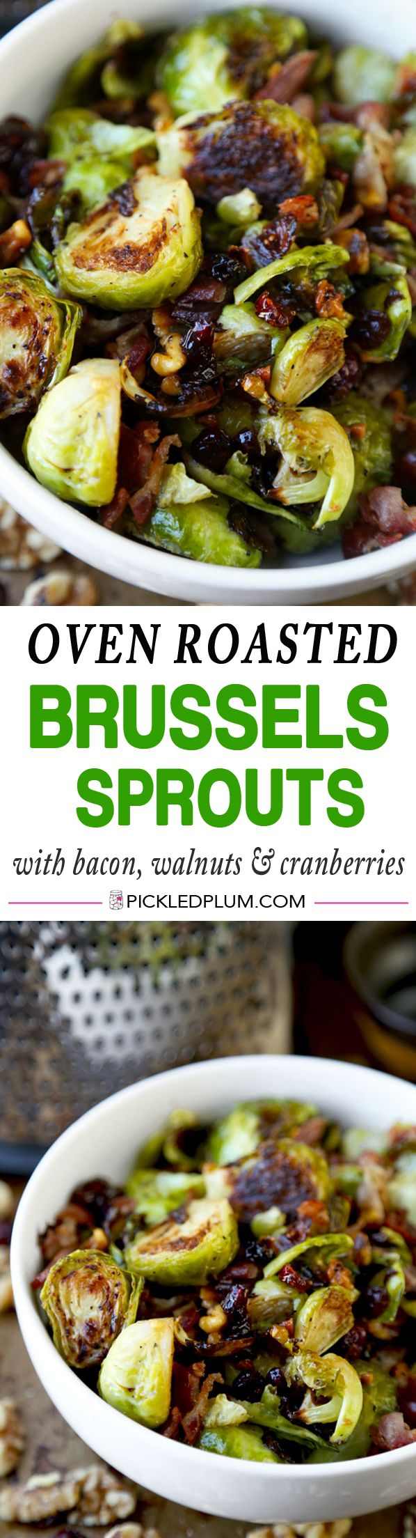 Oven roasted Brussels sprouts with bacon, walnuts and dried cranberries - healthy, salty, sweet, savory and smoky. Perfect for Thanksgiving dinner! http://www.pickledplum.com/oven-roasted-brussels-sprouts-with-bacon-recipe/