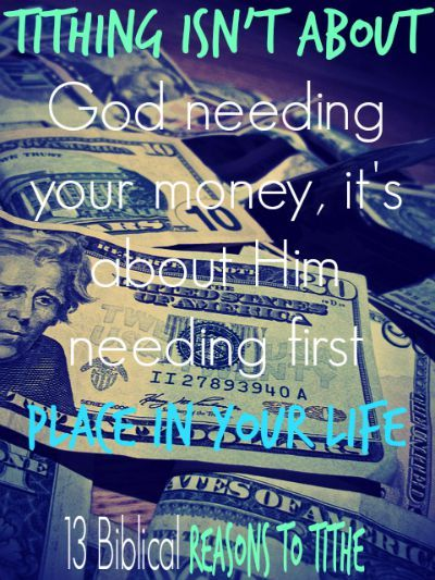 Tithing isn't about God needing your money, it's about Him needing first place in your life. Check out 13 Biblical Reasons To Tithe