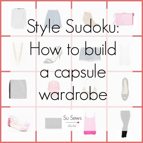 "Style Sudoku - How to build a capsule wardrobe - *finally, someone explains!"":"