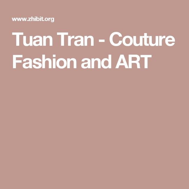 Tuan Tran - Couture Fashion and ART