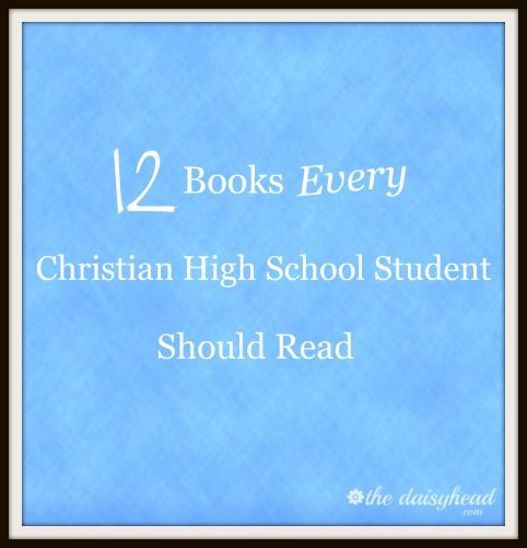 12 Books Every Christian High School Student Should Read