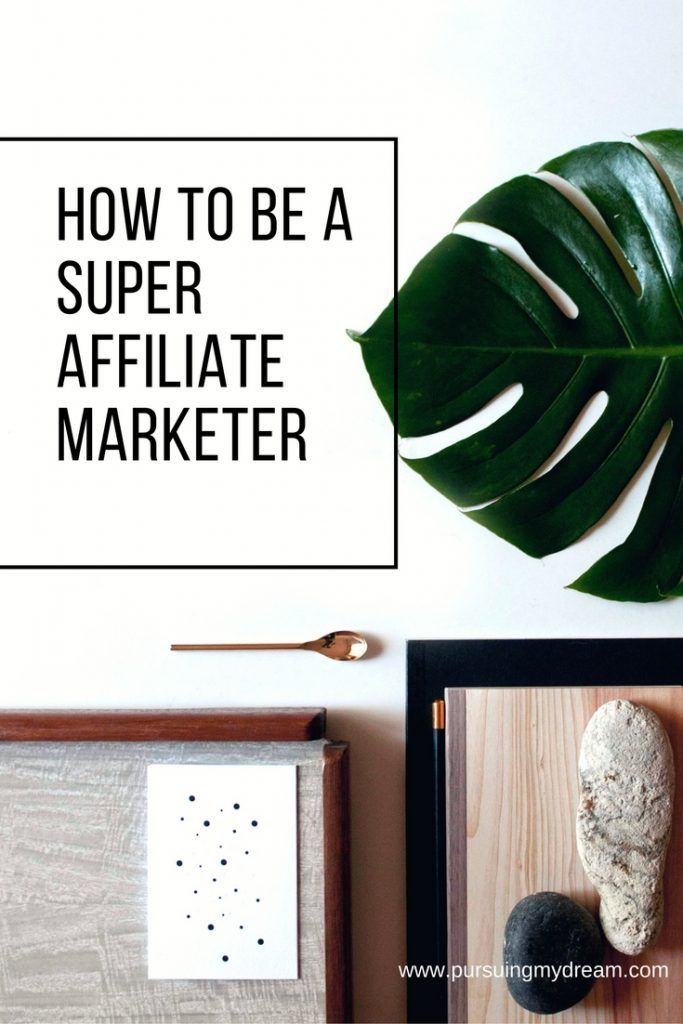 How to Be a Super Affiliate Marketer