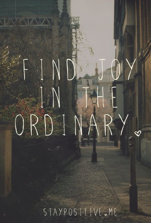 19 augustus - Find joy in the ordinary, it will get through each day :-) // Each day one pin that reflects our day