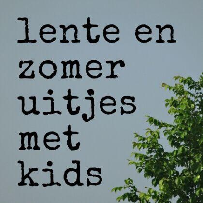 101 lente en zomer uitjes met kinderen #leukmetkids #zomer #lente #uitjes #lekkerwegineigenland