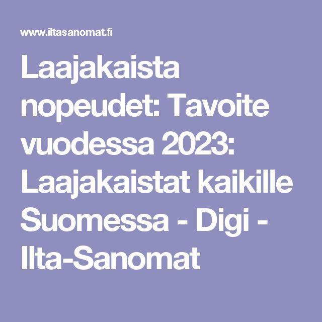 Laajakaista nopeudet: Tavoite vuodessa 2023: Laajakaistat kaikille Suomessa - Digi - Ilta-Sanomat