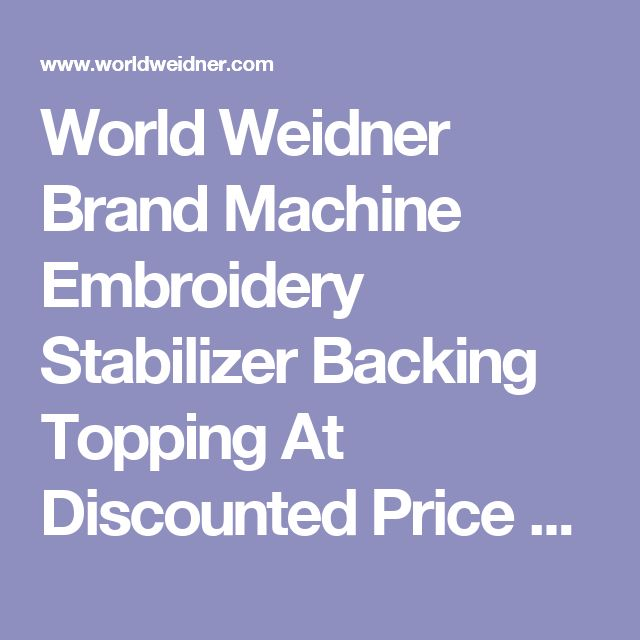 World Weidner Brand Machine Embroidery Stabilizer Backing Topping At Discounted Price with Free Shipping