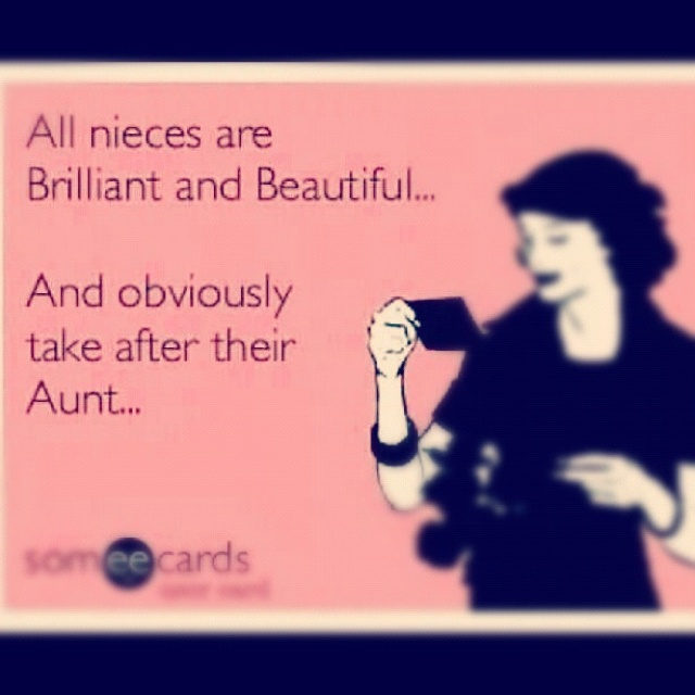 Aunts are the best! One day I will say this ;)