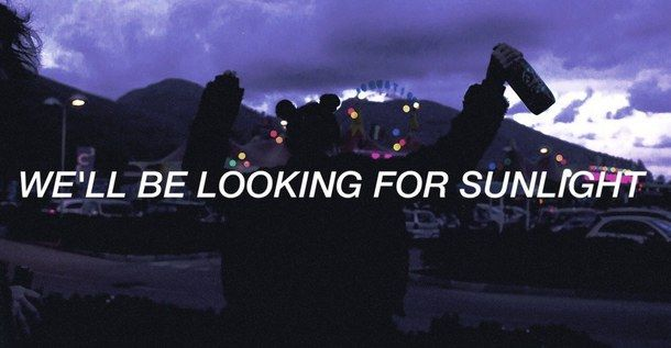 aesthetic, alternative, badlands, dark grunge, girl, grunge, indie, lyrics, music, roman holiday, sunlight, sunrise, the neighbourhood, tumblr, band lyrics, the 1975, all caps poetry, halsey, all caps lyrics, ashley frangipane, halsey lyrics