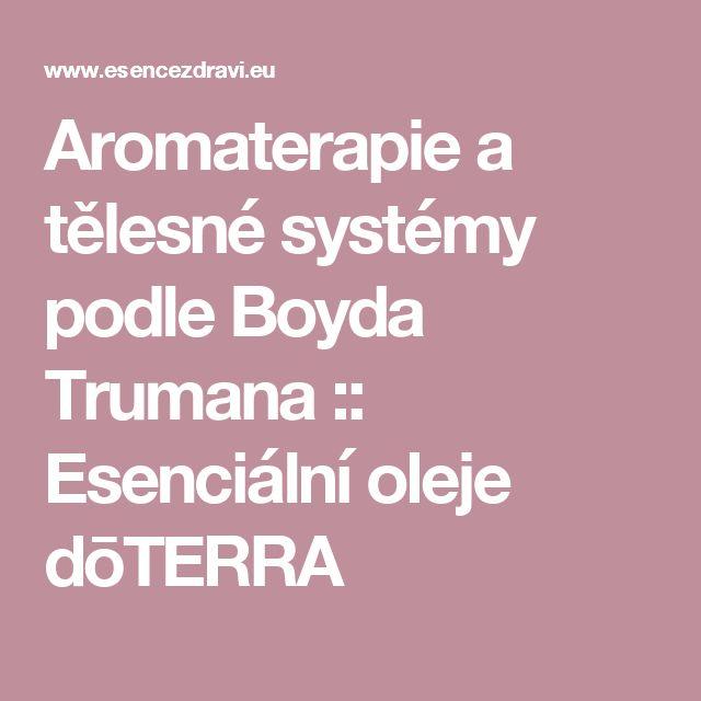 Aromaterapie a tělesné systémy podle Boyda Trumana :: Esenciální oleje dōTERRA
