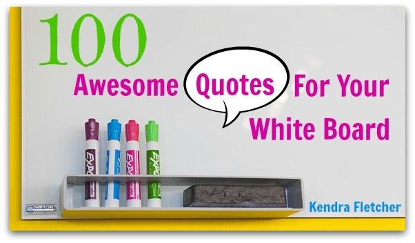 Get your students' creative juices flowing! 100 Awesome Quotes For Your White board