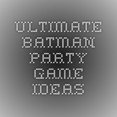 Ultimate Batman Party Game Ideas