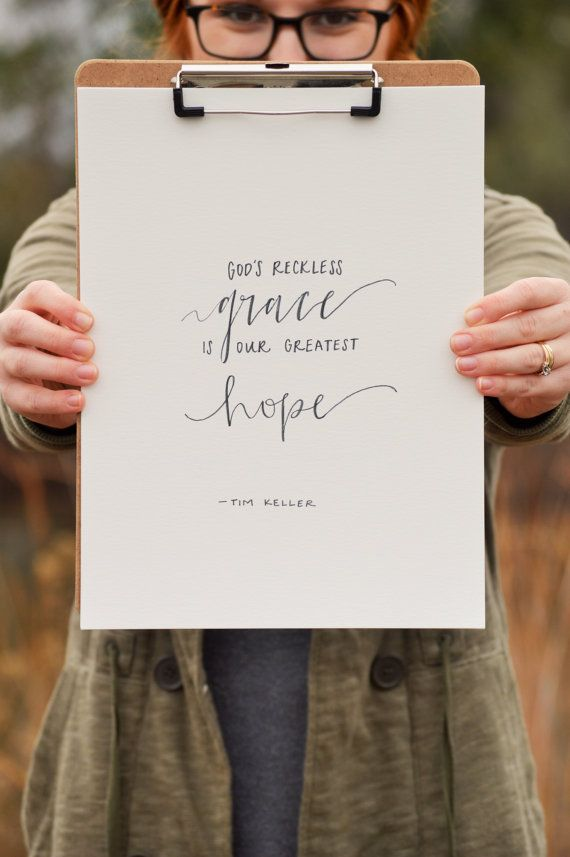 TITLE:  Gods Reckless Grace Is Our Greatest Hope - Tim Keller Quote SIZE:  9x12    COLOR:  Watercolor underneath font is optional!!