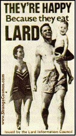 Please read the article at this link.  Don't believe the lies of the last 50 years, or the fraudulent food pyramid.  Educate yourself!  Lard is healthy and natural.  Vegetable oil is NEITHER.