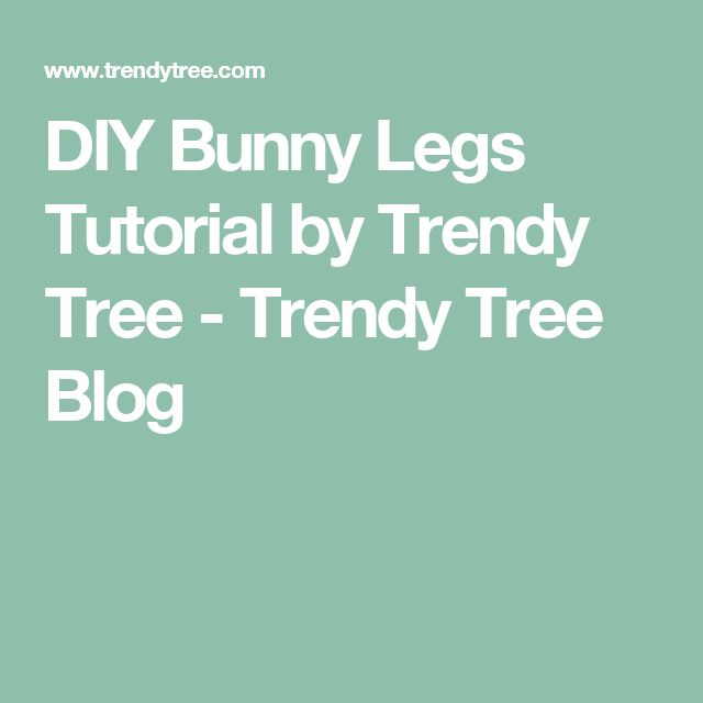 DIY Bunny Legs Tutorial by Trendy Tree - Trendy Tree Blog